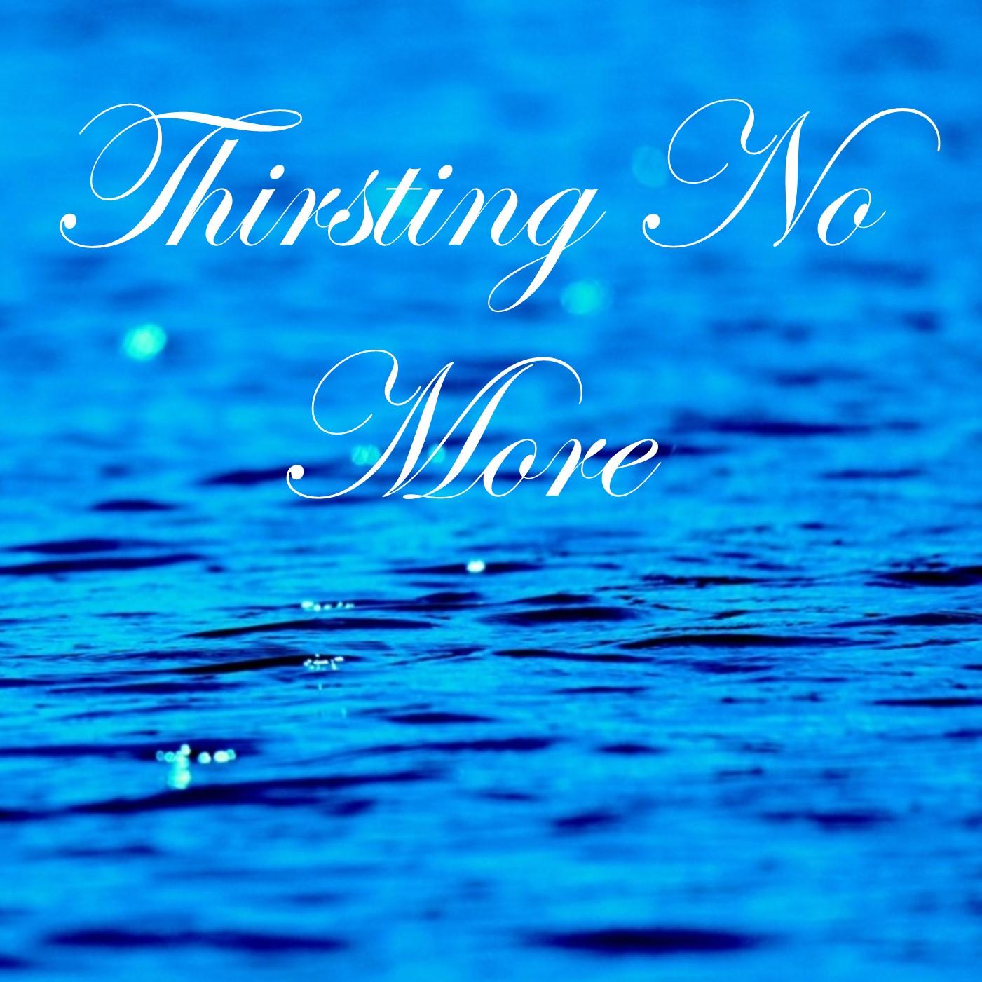 Thirsting No More